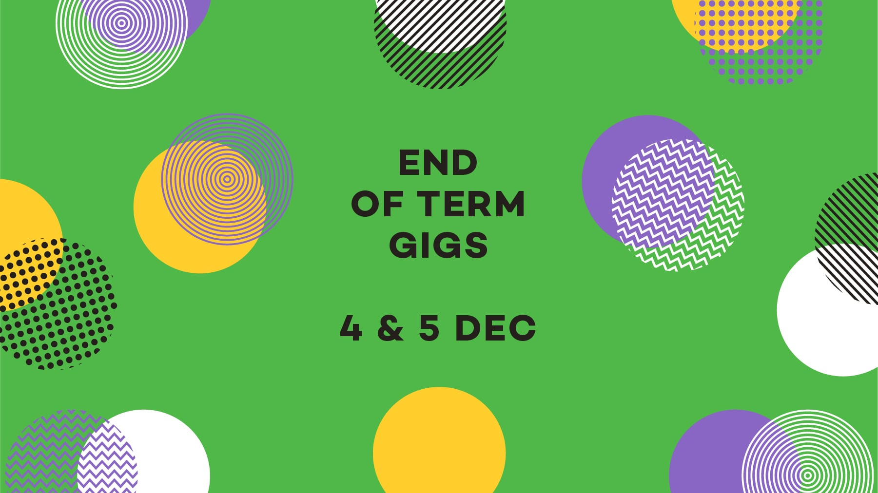 End of Term Gigs